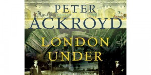 Book Review: London Under By Peter Ackroyd