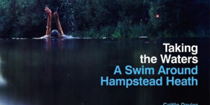 Book Review: Taking The Waters - A Swim Around Hampstead Heath
